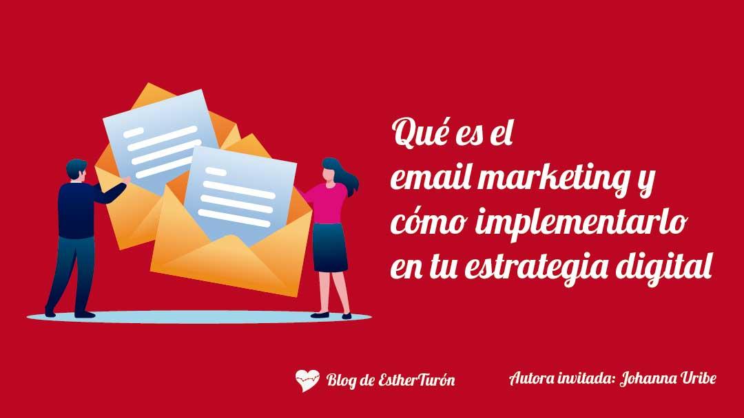 Qué es el email marketing y cómo implementarlo en tu estrategia digital