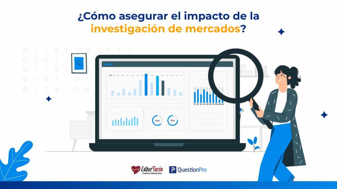 Cómo asegurar el impacto de la investigación de mercados en tu negocio